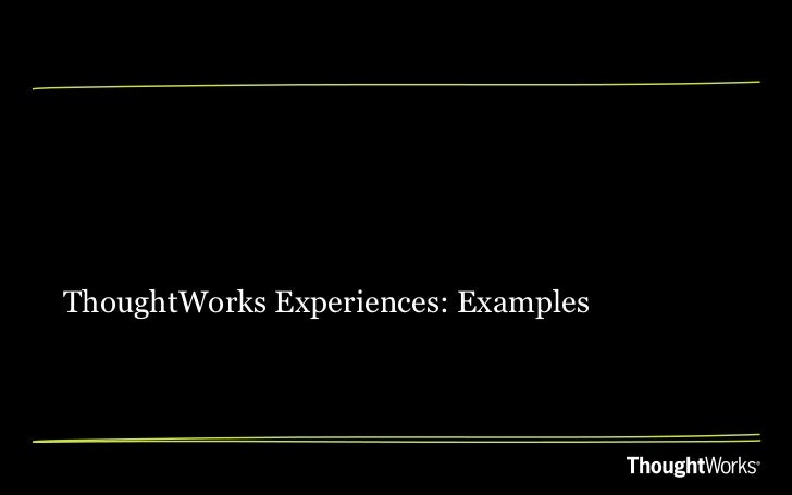 ThoughtWorks Experiences: Examples