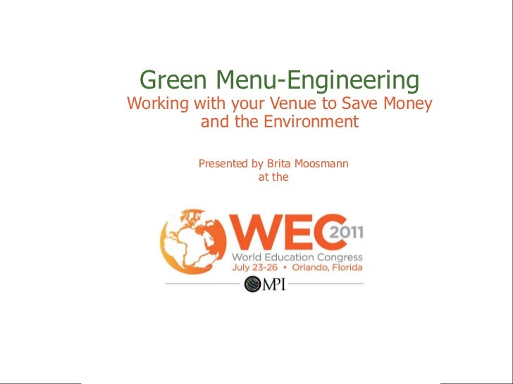 Green Menu-Engineering<br />Working with your Venue to Save Money and the Environment<br />Presented by Brita Moosmann<br ...