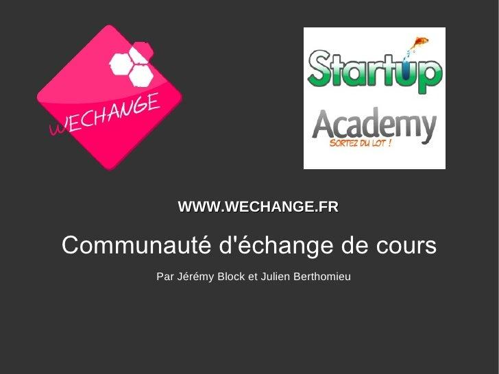 Communauté d'échange de cours Par Jérémy Block et Julien Berthomieu WWW.WECHANGE.FR