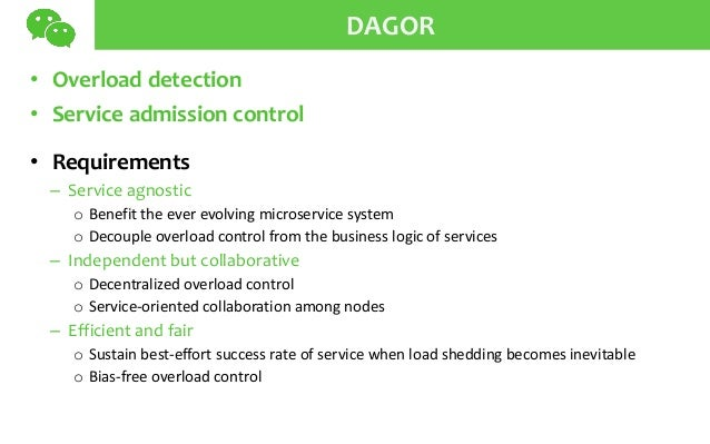 DAGOR • Overload detection • Service admission control • Requirements – Service agnostic o Benefit the ever evolving micro...
