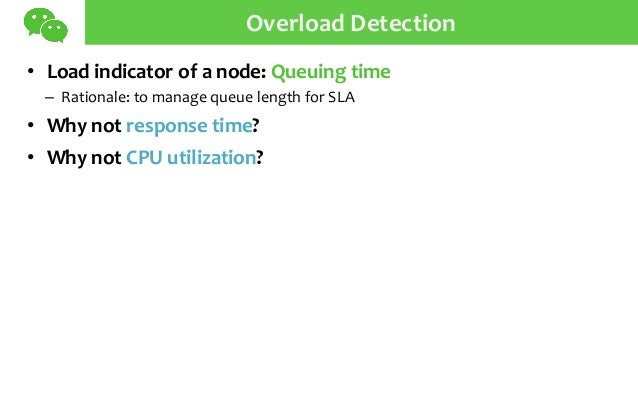 Overload Detection • Load indicator of a node: Queuing time – Rationale: to manage queue length for SLA • Why not response...