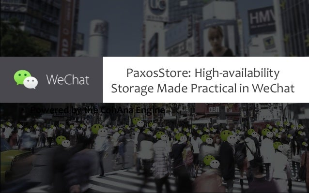 PaxosStore: High-availability Storage Made Practical in WeChat • Powered by the CohAna Engine