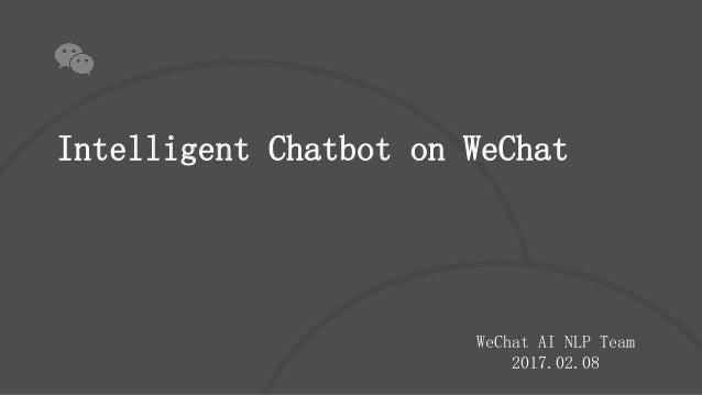 Intelligent Chatbot on WeChat WeChat AI NLP Team 2017.02.08