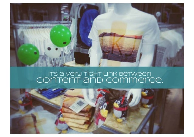 it's a very tight link between content and commerce.