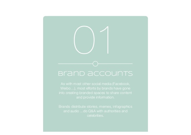 Brand accounts As with most other social media (Facebook, Weibo…), most efforts by brands have gone into creating branded ...
