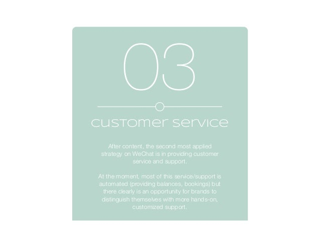 customer service After content, the second most applied strategy on WeChat is in providing customer service and support. A...