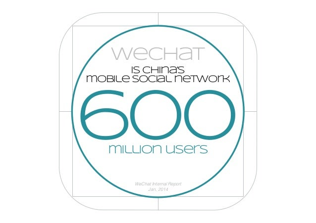 600 is china's mobile social network wechat million users WeChat Internal Report Jan, 2014