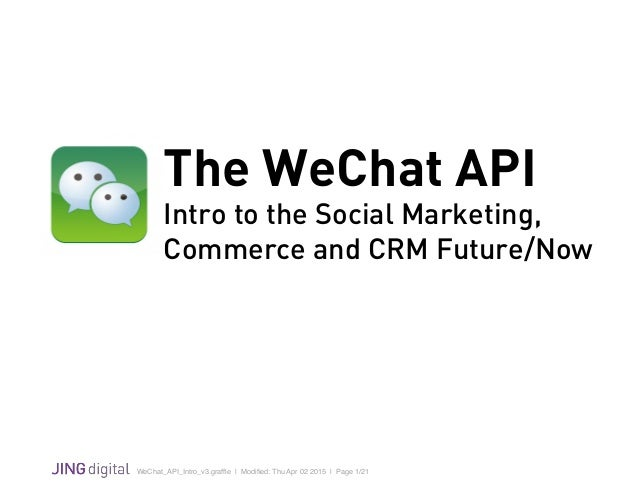 WeChat_API_Intro_v3.graffle | Modified: Thu Apr 02 2015 | Page 1/21 ! The WeChat API Intro to the Social Marketing, Commerce...