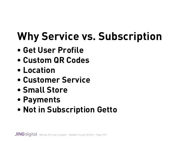 WeChat_API_Intro_v3.graffle   Modified: Thu Apr 02 2015   Page 11/21 ! Why Service vs. Subscription • Get User Profile • Cus...