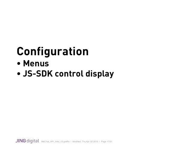 WeChat_API_Intro_v3.graffle   Modified: Thu Apr 02 2015   Page 17/21 ! Configuration • Menus • JS-SDK control display