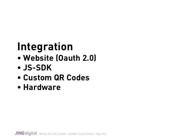 WeChat_API_Intro_v3.graffle   Modified: Thu Apr 02 2015   Page 18/21 ! Integration • Website (Oauth 2.0) • JS-SDK • Custom Q...