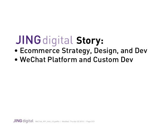 WeChat_API_Intro_v3.graffle   Modified: Thu Apr 02 2015   Page 2/21 ! Story: • Ecommerce Strategy, Design, and Dev • WeChat ...