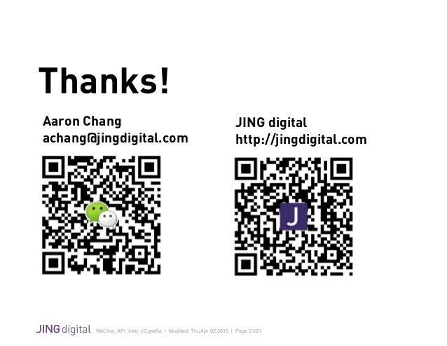 WeChat_API_Intro_v3.graffle   Modified: Thu Apr 02 2015   Page 21/21 ! Thanks! Aaron Chang achang@jingdigital.com JING digit...