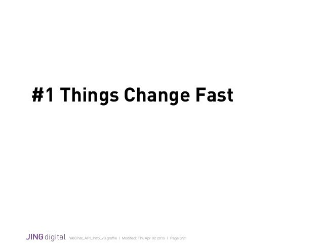 WeChat_API_Intro_v3.graffle   Modified: Thu Apr 02 2015   Page 3/21 ! #1 Things Change Fast
