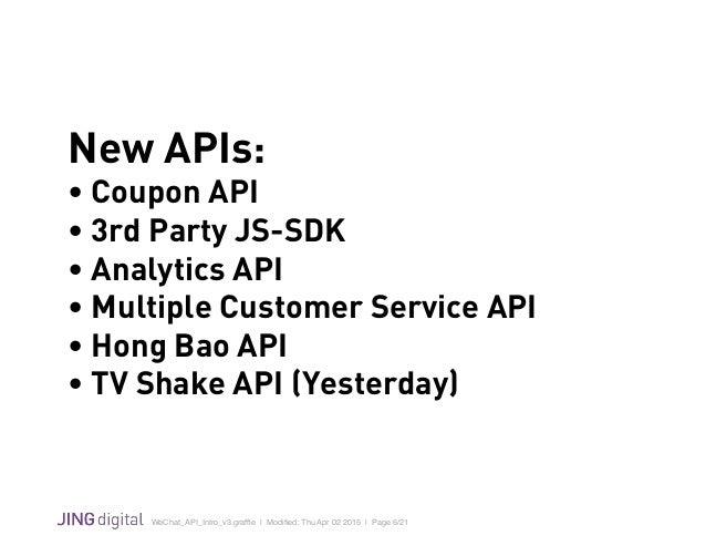 WeChat_API_Intro_v3.graffle   Modified: Thu Apr 02 2015   Page 6/21 ! New APIs: • Coupon API • 3rd Party JS-SDK • Analytics ...