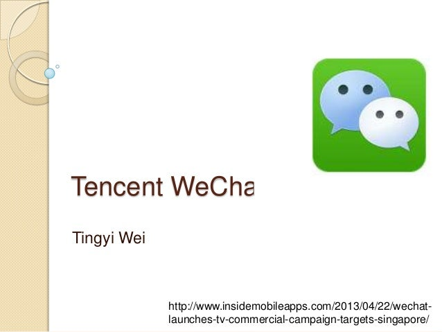 Tencent WeChat Tingyi Wei http://www.insidemobileapps.com/2013/04/22/wechat- launches-tv-commercial-campaign-targets-singa...