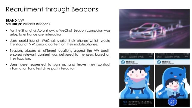 BRAND: VW SOLUTION: Wechat Beacons • For the Shanghai Auto show, a WeChat Beacon campaign was setup to enhance user intera...