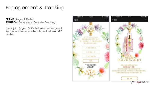 Engagement & Tracking BRAND: Roger & Gallet SOLUTION: Source and Behavior Tracking Users join Roger & Gallet wechat accoun...