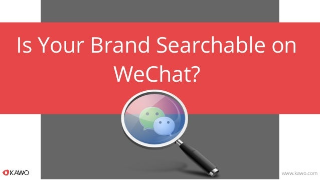 Is Your Brand Searchable on WeChat? www.kawo.com