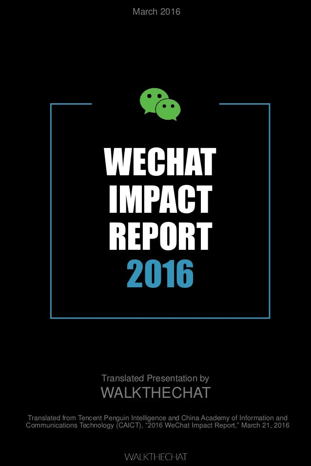 WECHAT IMPACT REPORT 2016 Translated from Tencent Penguin Intelligence and China Academy of Information and Communications...