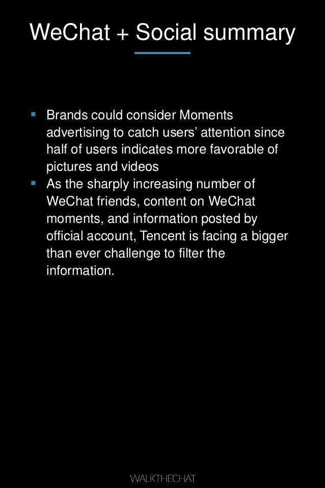 WeChat + Social summary  Brands could consider Moments advertising to catch users' attention since half of users indicate...
