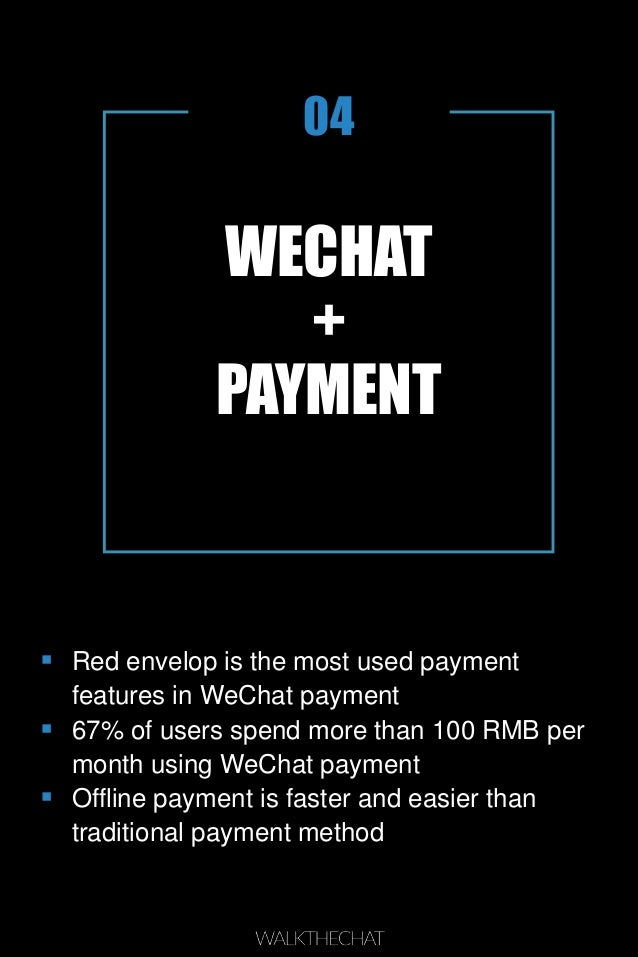 WECHAT + PAYMENT 04  Red envelop is the most used payment features in WeChat payment  67% of users spend more than 100 R...