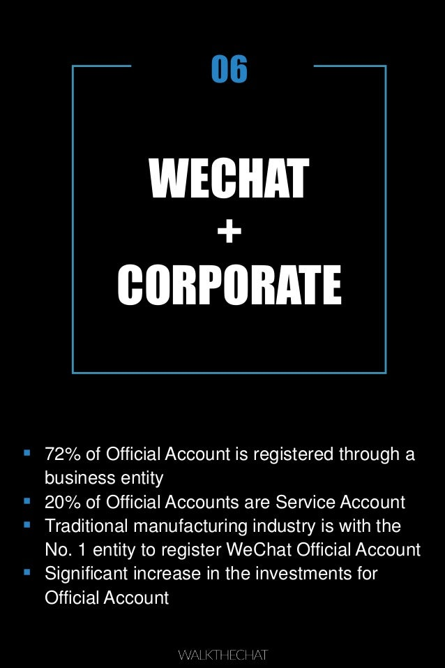 WECHAT + CORPORATE 06  72% of Official Account is registered through a business entity  20% of Official Accounts are Ser...