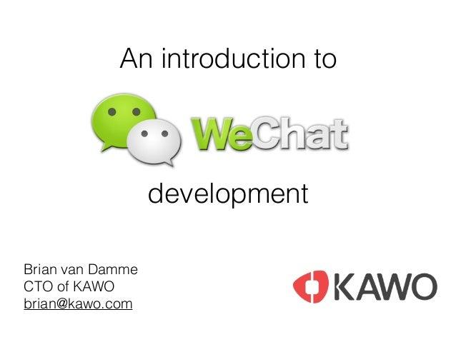 An introduction to Brian van Damme CTO of KAWO brian@kawo.com development