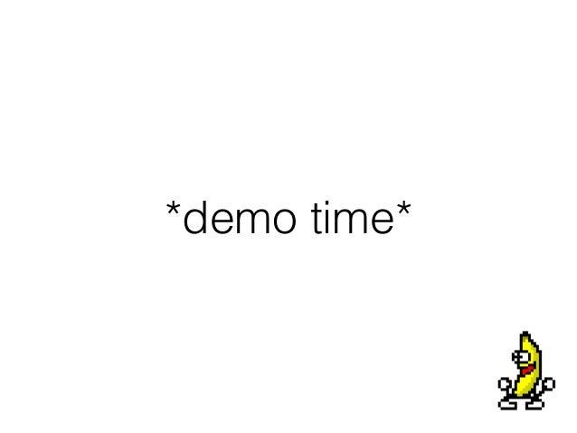 *demo time*