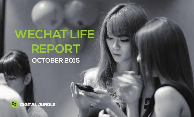 October 2015 WECHAT LIFE REPORT OCTOBER 2015 DIGITAL JUNGLE