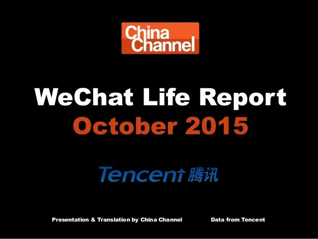 WeChat Life Report October 2015 Presentation & Translation by China Channel Data from Tencent