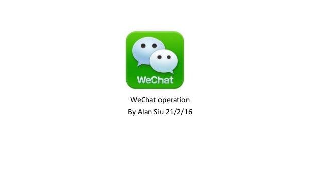 WeChat operation By Alan Siu 21/2/16
