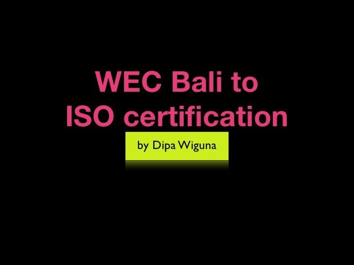 WEC Bali toISO certification     by Dipa Wiguna