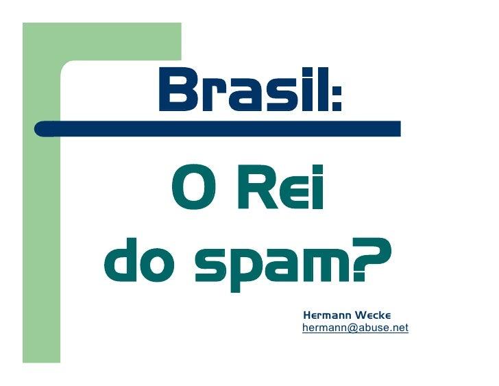 Brasil:  O Reido spam?      Hermann Wecke      hermann@abuse.net
