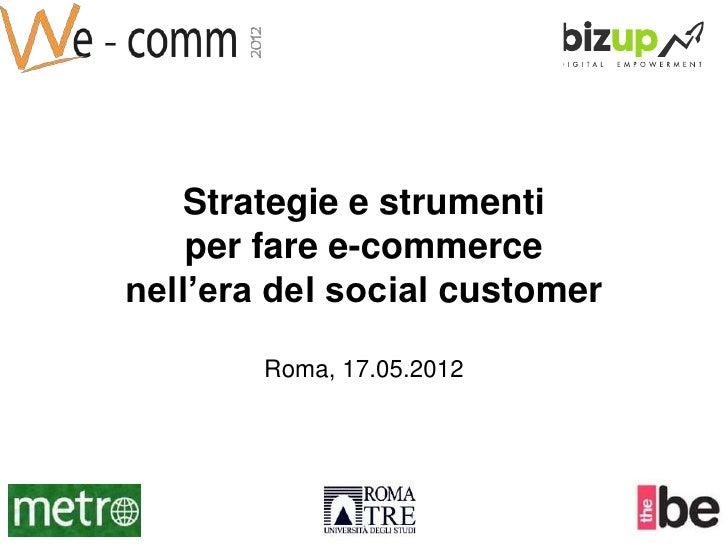 Strategie e strumenti    per fare e-commercenell'era del social customer        Roma, 17.05.2012