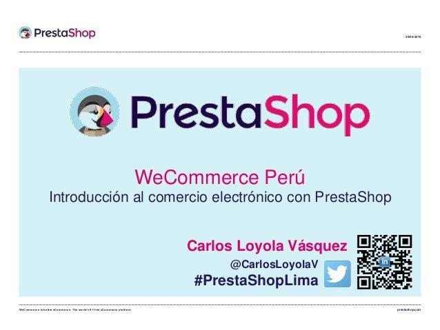 WeCommerce is better eCommerce. The world's #1 free eCommerce platform. prestashop.com 29/05/2015 Carlos Loyola Vásquez @C...