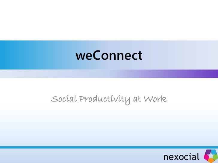 weConnectSocial Productivity at Work                          nexocial