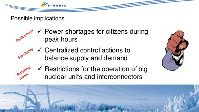 Possible implications March 2016 Jukka Ruusunen  Power shortages for citizens during peak hours  Centralized control act...