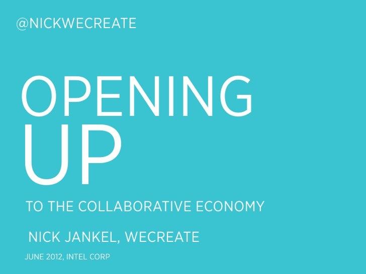 @NICKWECREATEOPENINGUP TO THE COLLABORATIVE ECONOMY NICK JANKEL, WECREATEJUNE 2012, INTEL CORP
