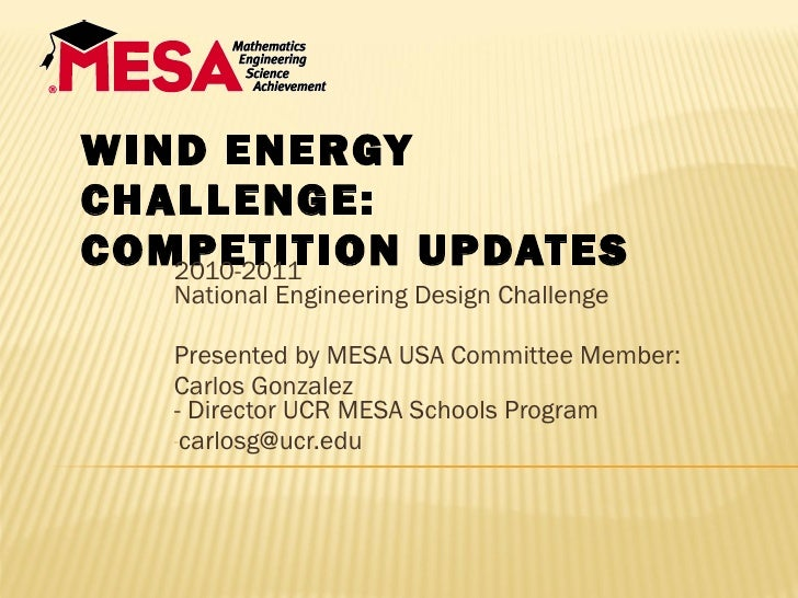 WIND ENERGY CHALLENGE: COMPETITION UPDATES <ul><li>2010-2011 National Engineering Design Challenge </li></ul><ul><li>Prese...