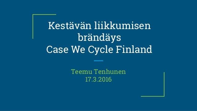 Kestävän liikkumisen brändäys Case We Cycle Finland Teemu Tenhunen 17.3.2016