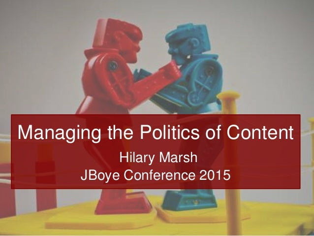 Managing the Politics of Content Hilary Marsh JBoye Conference 2015
