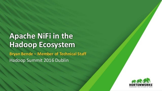 Apache NiFi in the Hadoop Ecosystem Bryan Bende – Member of Technical Staff Hadoop Summit 2016 Dublin