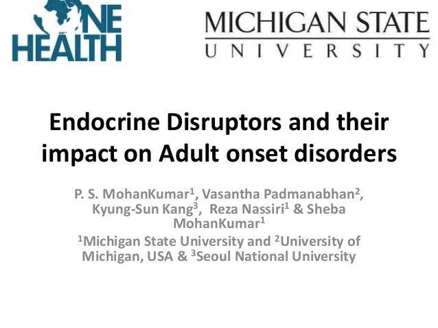 Endocrine Disruptors and their impact on Adult onset disorders P. S. MohanKumar1, Vasantha Padmanabhan2, Kyung-Sun Kang3, ...