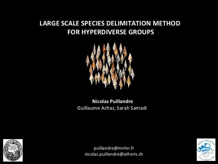 LARGE SCALE SPECIES DELIMITATION METHOD  FOR HYPERDIVERSE GROUPS Nicolas Puillandre Guillaume Achaz, Sarah Samadi  [email_...