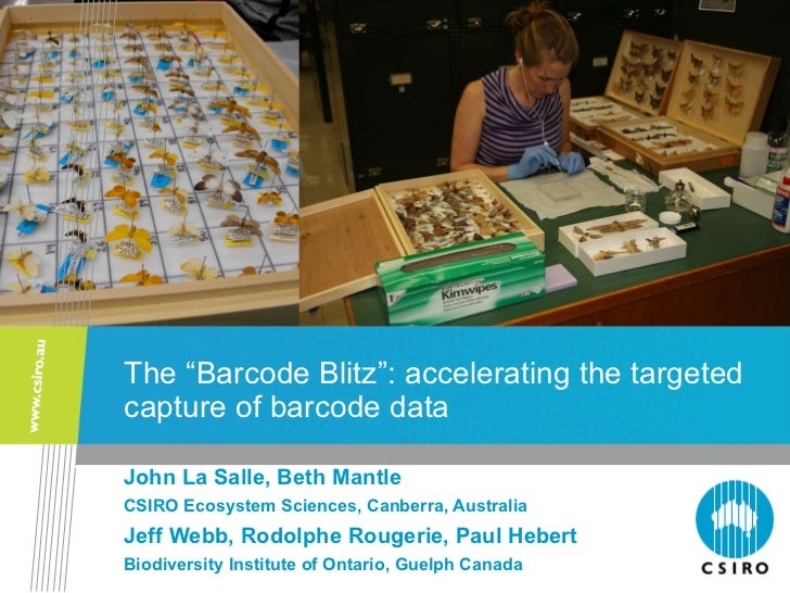 """The """"Barcode Blitz"""": accelerating the targeted capture of barcode data John La Salle, Beth Mantle CSIRO Ecosystem Sciences..."""