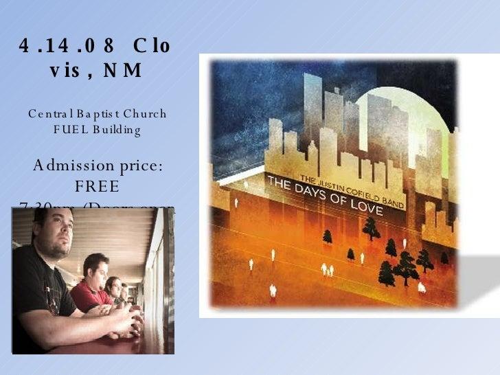4.14.08  Clovis, NM Central Baptist Church FUEL Building Admission price: FREE 7:30pm (Doors open 7:00pm)