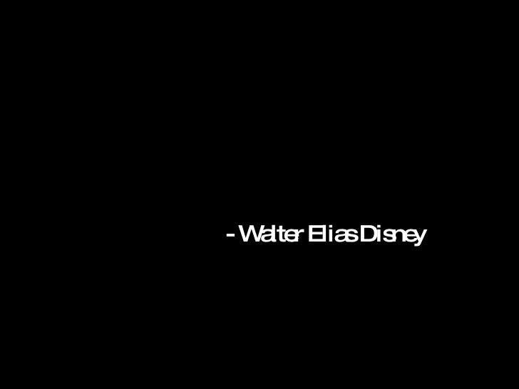 - Walter Elias Disney