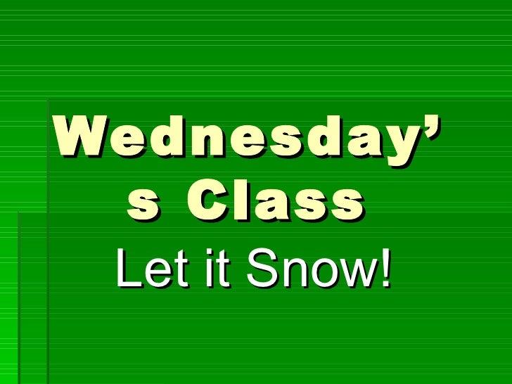Wednesday's Class Let it Snow!