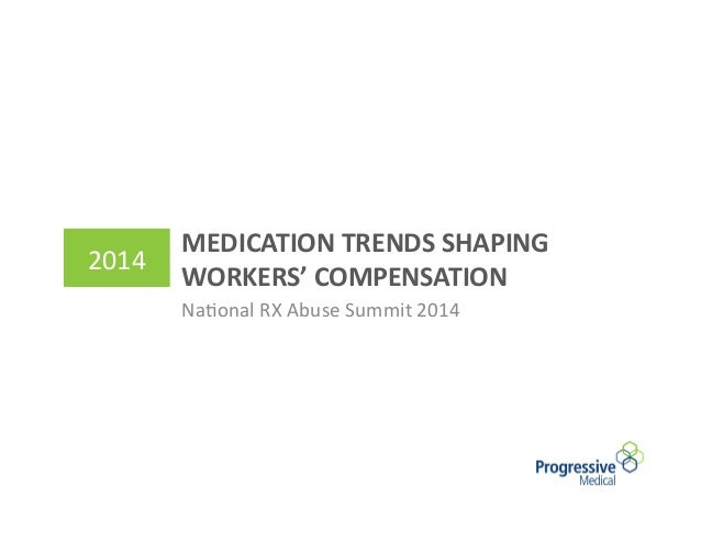 MEDICATION	   TRENDS	   SHAPING	    WORKERS'	   COMPENSATION	    Na#onal	   RX	   Abuse	   Summit	   2014	   	    2014